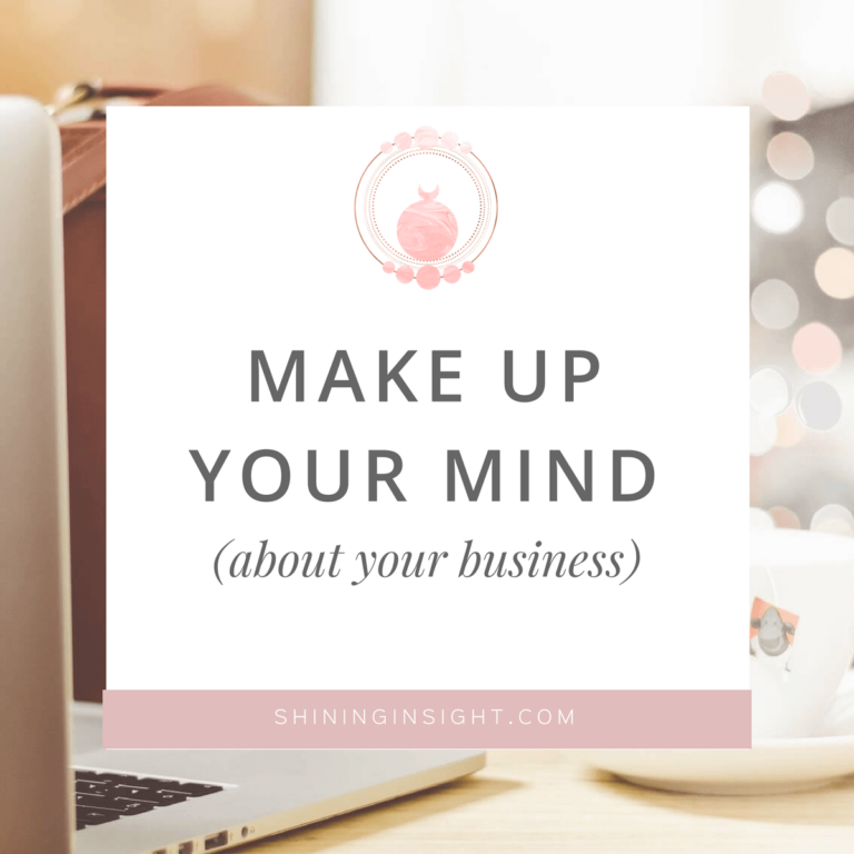 Make Up Your Mind (about your business)